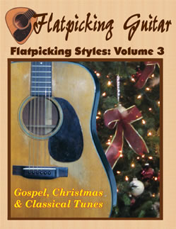 Flatpicking Styles, Volume 3:  Gospel, Christmas, and Classical Tunes